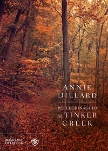 Pellegrinaggio al Tinker Creek - Annie Dillard | Rochesterscifianimecon.com
