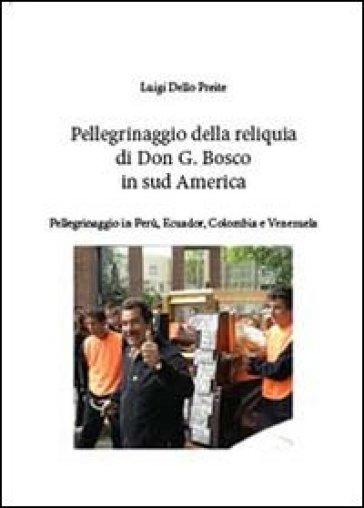 Pellegrinaggio della reliquia San G. Bosco in sud America - Preite Luigi Dello |
