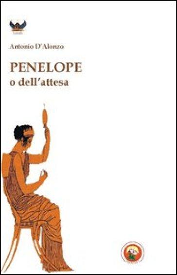 Penelope o dell'attesa - Antonio D'Alonzo  