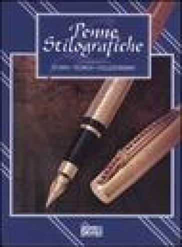 Penne stilografiche. Storia, tecnica, collezionismo