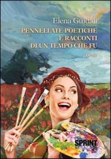 Pennellate poetiche e racconti di un tempo che fu - Elena Guidali | Ericsfund.org