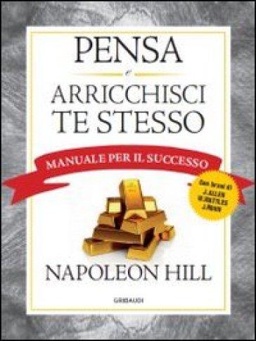 Pensa e arricchisci te stesso. Manuale per il successo - Napoleon Hill | Thecosgala.com