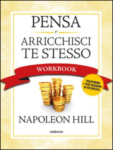 Pensa e arricchisci te stesso. Workbook - Napoleon Hill | Thecosgala.com