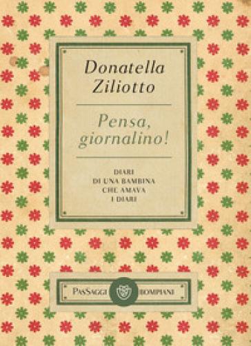 Pensa, giornalino! Diari di una bambina che amava i diari - Donatella Ziliotto | Thecosgala.com