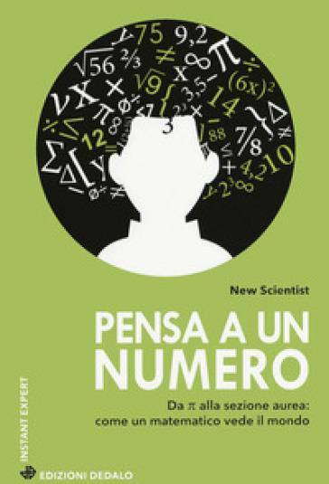 Pensa a un numero. Da Pi greco alla sezione aurea: come un matematico vede il mondo - New Scientist | Jonathanterrington.com