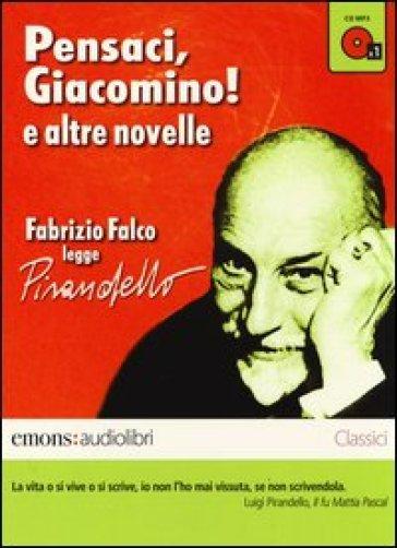 Pensaci, Giacomino! e altre novelle lette da Fabrizio Falco letto da Fabrizio Falco. Audiolibro. CD Audio formato MP3 - Luigi Pirandello |