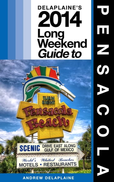 Pensacola: The Delaplaine 2014 Long Weekend Guide
