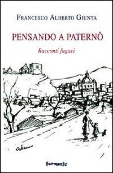 Pensando a Paternò. Racconti fugaci - Francesco A. Giunta |