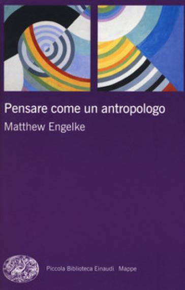 Pensare come un antropologo - Matthew Engelke | Thecosgala.com