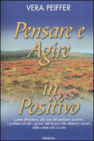 Pensare e agire in positivo - Vera Peiffer | Rochesterscifianimecon.com
