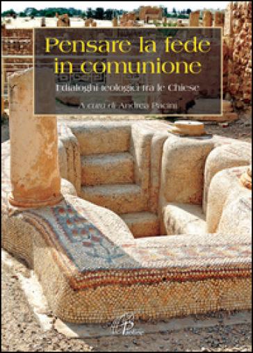 Pensare la fede in comunione. I dialoghi teologici tra le Chiese - A. Pacini |