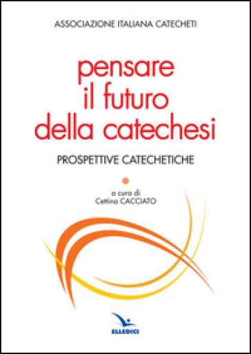 Pensare il futuro della catechesi - Associazione italiana catecheti |