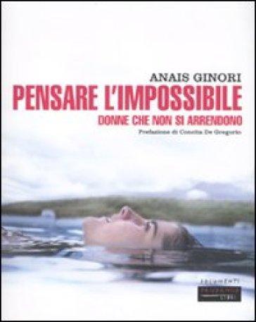 Pensare l'impossibile. Donne che non si arrendono - Anais Ginori pdf epub