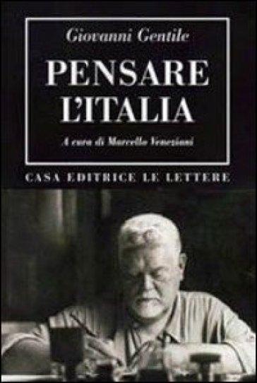 Pensare l'Italia - Giovanni Gentile |