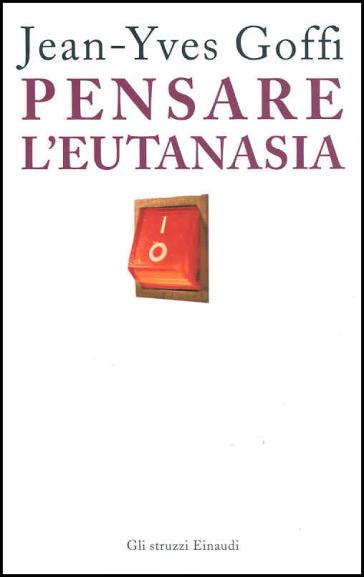 Pensare l'eutanasia - Jean-Yves Goffi |