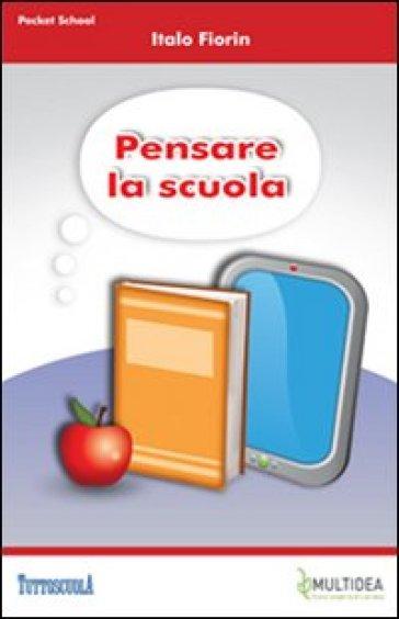 Pensare la scuola - Italo Fiorin |