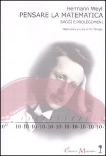 Pensare la matematica. Saggi e prolegomeni - Hermann Weyl |