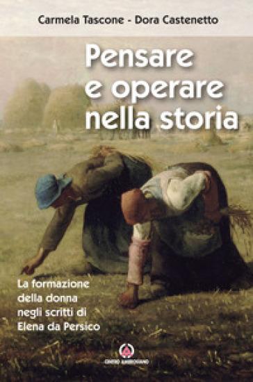 Pensare e operare nella storia. La formazione della donna negli scritti di Elena da Persico - Carmela Tascone |