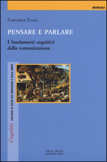 Pensare e parlare. I fondamenti cognitivi della comunicazione - Francesca Ervas pdf epub