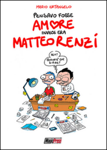Pensavo fosse amore invece era Matteo Renzi - Mario Natangelo   Thecosgala.com