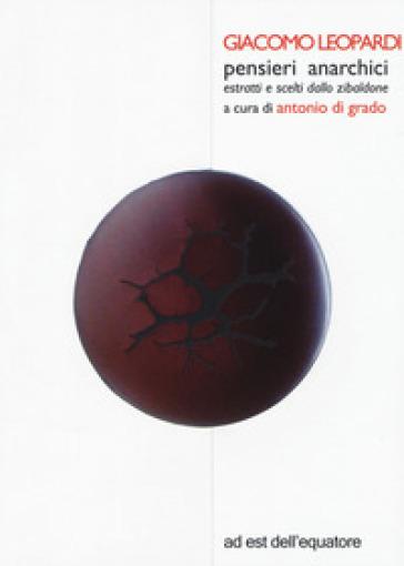 Pensieri anarchici estratti e scelti dallo Zibaldone - Giacomo Leopardi |