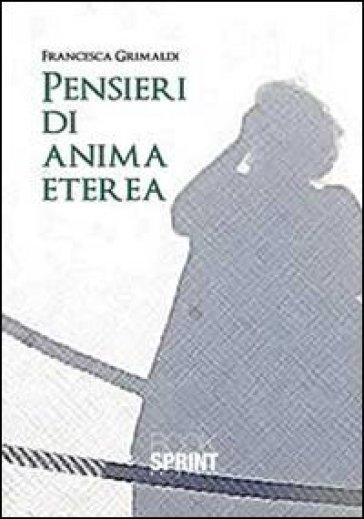Pensieri di anima eterea - Francesca C. Grimaldi |