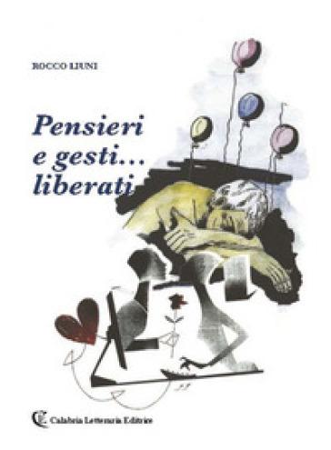 Pensieri e gesti... liberati - Rocco Liuni |