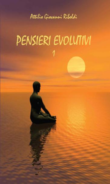 Pensieri evolutivi. 1. - Attilio Giovanni Riboldi | Rochesterscifianimecon.com