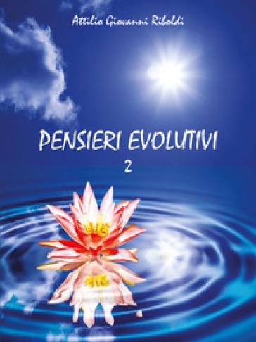 Pensieri evolutivi. 2. - Attilio Giovanni Riboldi |