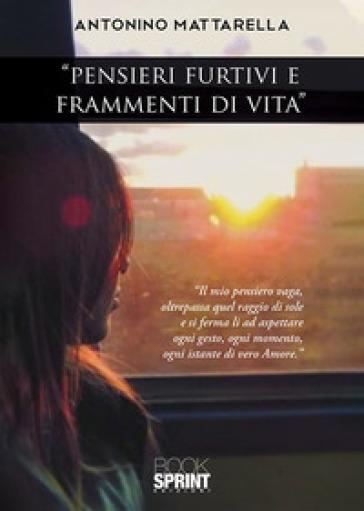 «Pensieri furtivi e frammenti di vita» - Antonino Mattarella |