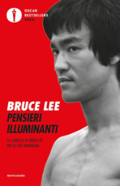 Pensieri illuminanti. La saggezza di Bruce Lee per la vita quotidiana