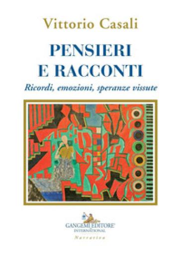 Pensieri e racconti. Ricordi, emozioni, speranze vissute - Vittorio Casali |
