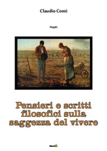 Pensieri e scritti filosofici sulla saggezza del vivere - Claudio Conti |