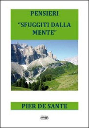 Pensieri «sfuggiti dalla mente» - Pier De Sante |