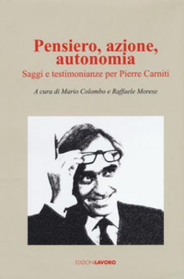 Pensiero, azione, autonomia. Saggi e testimonianze per Pierre Carniti - M. Colombo | Kritjur.org