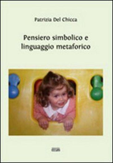 Pensiero simbolico e linguaggio metaforico - Patrizia Del Chicca |