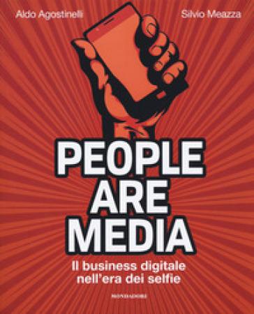 People are media. Il business digitale nell'era dei selfie - Aldo Agostinelli |