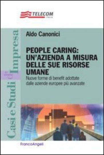 People caring: un'azienda a misura delle sue risorse umane. Nuove forme di benefit adottate dalle aziende europee più avanzate - Aldo Canonici | Ericsfund.org