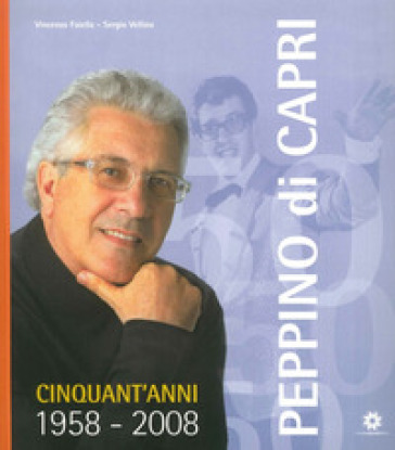 Peppino di Capri. Cinquant'anni 1958-2008. Con CD Audio - V. Faiella |