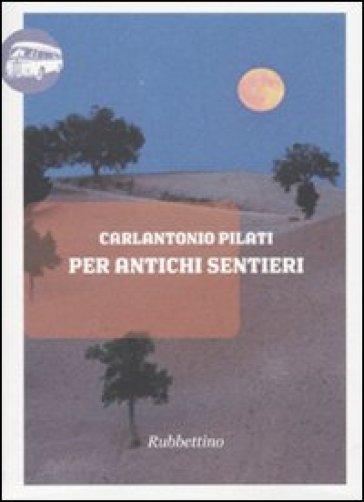 Per antichi sentieri - Carlantonio Pilati | Rochesterscifianimecon.com