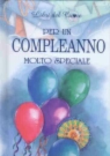 Per un compleanno molto speciale     Libro   Mondadori Store
