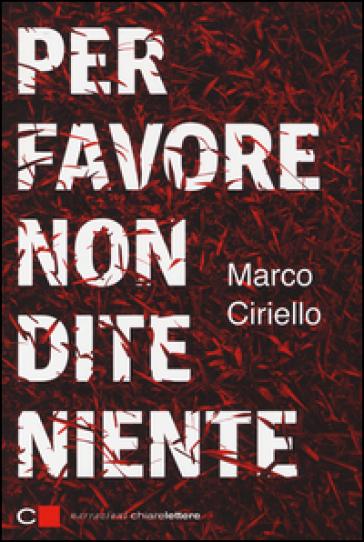 Per favore non dite niente - Marco Ciriello pdf epub