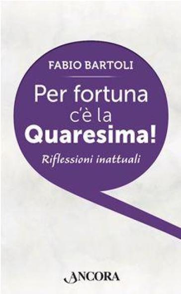 Per fortuna c'è la Quaresima! - Fabio Bartoli pdf epub