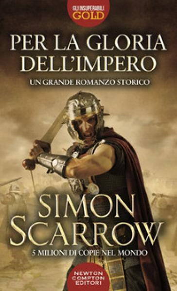 Per la gloria dell'impero - Simon Scarrow |