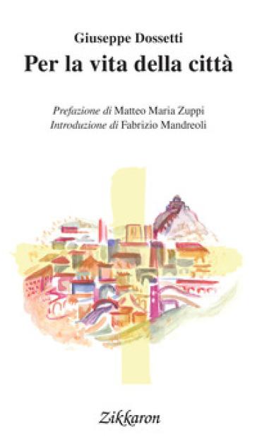 Per la vita della città - Giuseppe Dossetti | Ericsfund.org
