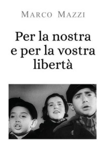Per la nostra e per la vostra libertà - Marco Mazzi | Thecosgala.com