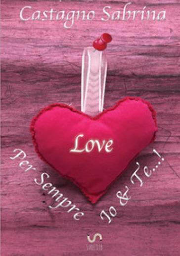 Per sempre Io&Te...! - Sabrina Castagno |