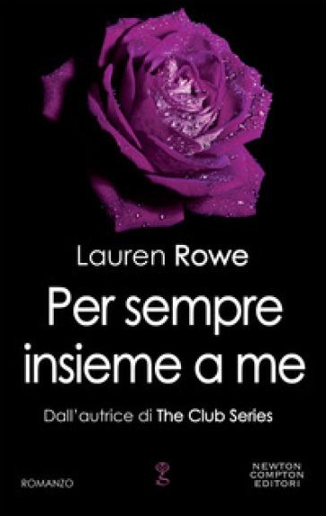 Per sempre insieme a me - Lauren Rowe  