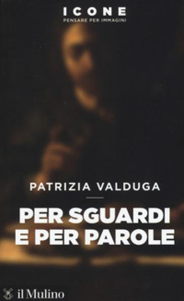 Per sguardi e per parole - Patrizia Valduga | Jonathanterrington.com