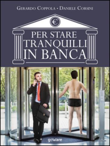 Per stare tranquilli in banca - Gerardo Coppola | Thecosgala.com